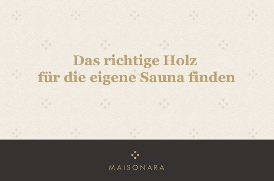 Bei der Auswahl des richtigen Holzes für die Sauna sollte einiges beachtet werden