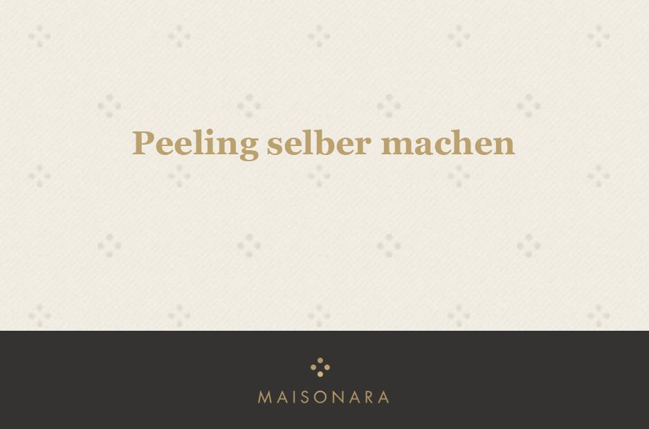 Peeling Tipps von MAISONARA